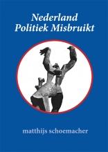 Matthijs Schoemacher , Nederland Politiek Misbruikt