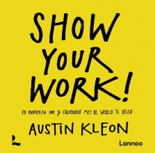 Austin Kleon , Show your work!