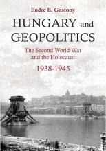 Endre B.  Gastony Hungary and Geopolitics
