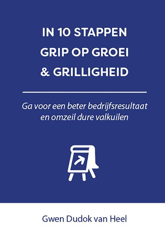 Gwen Dudok van Heel,In 10 stappen Grip op Groei & Grilligheid