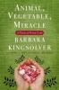 Kingsolver, Barbara           ,  Kingsolver, Camille           ,  Hopp, Steven L.,Animal, Vegetable, Miracle