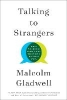Gladwell Malcolm,Talking to Strangers