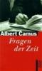 Camus, Albert,Fragen der Zeit