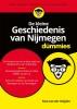 <b>Paul van der Heijden</b>,De kleine geschiedenis van Nijmegen voor Dummies
