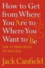 Jack Canfield How to Get from Where You Are to Where You Want to Be