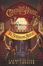 Lauren Oliver,   H. C. Chester Curiosity House: The Screaming Statue