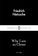 Nietzsche, Friedrich Why I Am so Clever