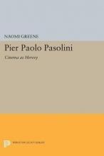 Greene, Naomi Pier Paolo Pasolini - Cinema as Heresy