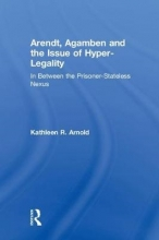 Arnold, Kathleen R. Arendt, Agamben and the Issue of Hyper-Legality