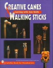 Tom Wolfe Creative Canes and Walking Sticks: Carving with Tom Wolfe