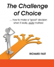 Richard P Fast The Challenge of Choice