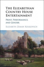 Kolkovich, Elizabeth Zeman The Elizabethan Country House Entertainment