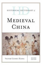 Victor Cunrui Xiong Historical Dictionary of Medieval China