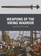 Williams, Gareth Weapons of the Viking Warrior