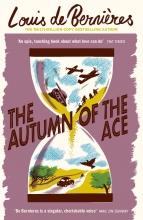 Louis de Bernieres, The Autumn of the Ace