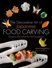 Hiroshi Nagashima Decorative Art Of Japanese Food Carving, The: Elegant Garnishes For All Occasions