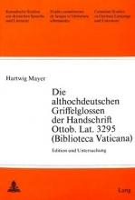 Mayer, Hartwig Die althochdeutschen Griffelglossen der Handschrift Ottob. Lat. 3295 (Biblioteca Vaticana)