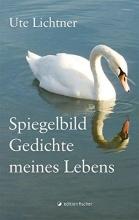 Lichtner, Ute Spiegelbild - Gedichte meines Lebens