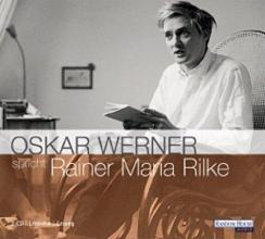 Rilke, Rainer Maria Oskar Werner spricht Rainer Maria Rilke. 2 CDs