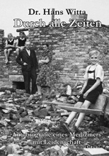 Witta, Hans Durch alle Zeiten - Autobiografie eines Mediziners mit Leidenschaft