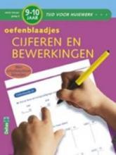 Naomi van Baelen Tijd voor Huiswerk Oefenblaadjes- cijfers en bewerkingen 9-10 jaar