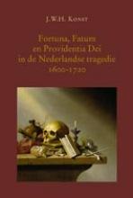 J.W.H.  Konst Fortuna, Fatum en Providentia Dei in de Nederlandse tragedie 1600-1720