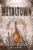 Simmons Kristen, Metaltown