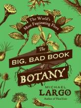 Largo, Michael The Big, Bad Book of Botany