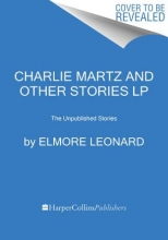 Leonard, Elmore Charlie Martz and Other Stories