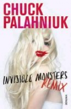 Palahniuk, Chuck Invisible Monsters Remix