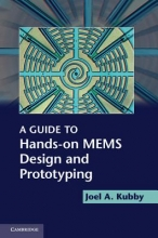 Kubby, Joel A. A Guide to Hands-On MEMS Design and Prototyping