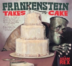 Rex, Adam Frankenstein Takes the Cake