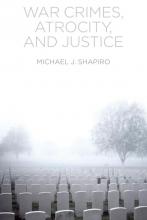 Shapiro, Michael J. War Crimes, Atrocity and Justice