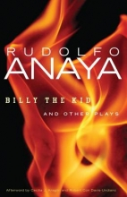 Anaya, Rudolfo Billy the Kid and Other Plays