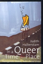 Halberstam, Judith In A Queer Time And Place
