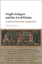 Kania, Raymond Virgil`s Eclogues and the Art of Fiction