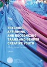 S. J. Miller Teaching, Affirming, and Recognizing Trans and Gender Creative Youth