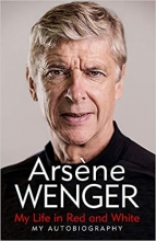 Andrea Reece Arsene Wenger  Daniel Hahn, My Life in Red and White