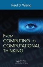 Paul S. (Kent State University, OH, USA) Wang From Computing to Computational Thinking