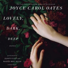 Oates, Joyce Carol Lovely, Dark, Deep