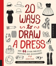 Kuo, Julia 20 Ways to Draw a Dress and 44 Other Fabulous Fashions and A