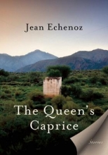 Echenoz, Jean The Queen`s Caprice