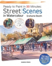 Booth, Grahame Ready to Paint in 30 Minutes: Street Scenes in Watercolour
