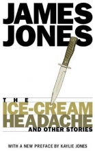 Jones, James The Ice-Cream Headache & Other Stories