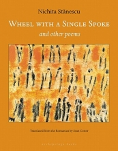 Stanescu, Nichita Wheel With a Single Spoke and Other Poems