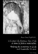 L`ecriture du feminin chez Zola et dans la fiction naturaliste Writing the Feminine in Zola and Naturalist Fiction