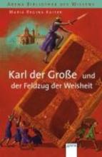 Kaiser, Maria Regina Karl der Große und der Feldzug der Weisheit