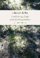 Kühn, Johannes Und hab am Gras mein Leben gemessen