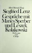 Siegfried Lenz - Gespräche mit Manès Sperber und Leszek Kolakowski