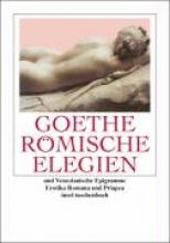Goethe, Johann Wolfgang Römische Elegien und Venezianische Epigramme